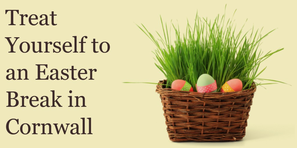 Treat yourself to an Easter break in Cornwall